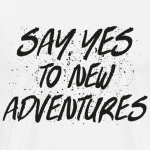 Say Yes To New Adventures T-Shirts - Männer Premium T-Shirt