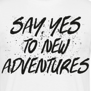 Say Yes To New Adventures T-Shirts - Men's T-Shirt