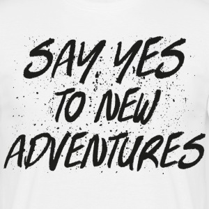 Say Yes To New Adventures T-shirts - Mannen T-shirt