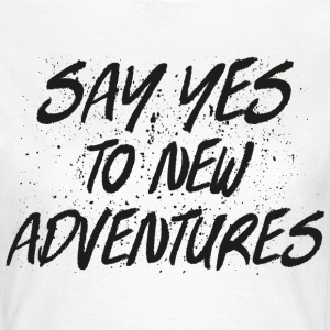 Say Yes To New Adventures T-Shirts - Frauen T-Shirt