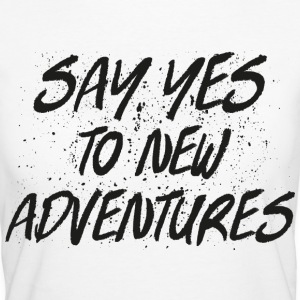 Say Yes To New Adventures T-Shirts - Women's Organic T-shirt