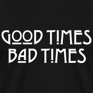 Good Times Bad Times - Männer Premium T-Shirt