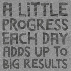 A Little Progress Each Day Adds Up To Big Results T-shirts - Dame premium T-shirt