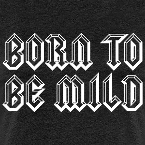 Born To Be Mild - Frauen Premium T-Shirt