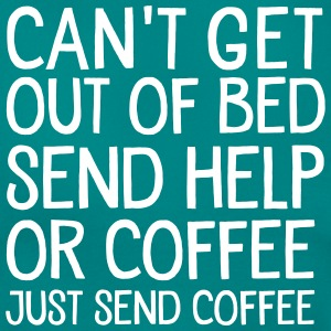 Can't Get Out Of Bed Send Help Or Coffee... T-shirts - Dame-T-shirt