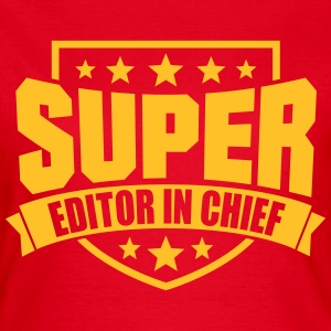 Super Editor in chief T-Shirts - Frauen T-Shirt