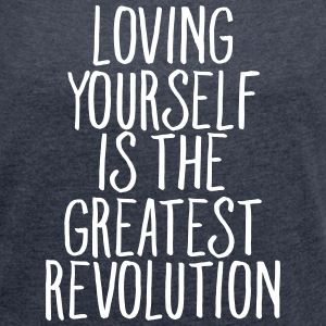 Loving Yourself Is The Greatest Revolution T-shirts - T-shirt med upprullade ärmar dam