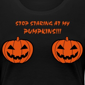 Stop staring at my pumpkins - Frauen Premium T-Shirt