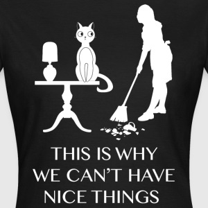 This Is Why We Cant Have Nice Things T-Shirts - Women's T-Shirt