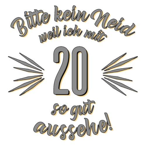 Geburtstag 20 - Bitte kein Neid grau - Rahmenlos
