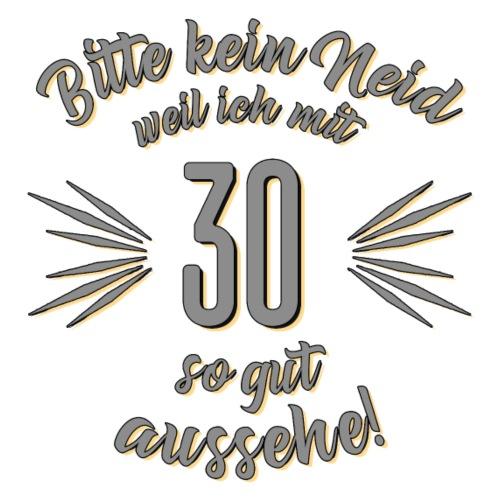 Geburtstag 30 - Bitte kein Neid grau - Rahmenlos