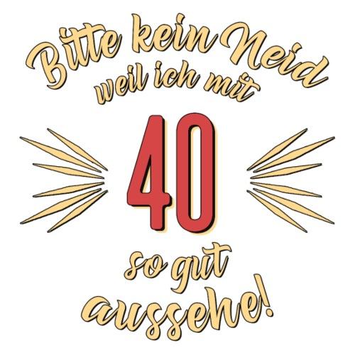 Geburtstag 40 - Bitte kein Neid - Rahmenlos T Shi