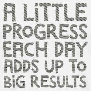 A Little Progress Each Day Adds Up To Big Results T-Shirts - Men's Premium T-Shirt