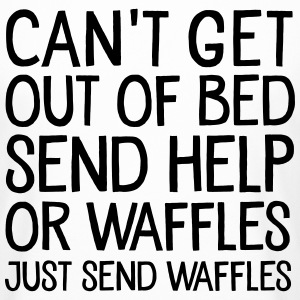 Can't Get Out Of Bed Send Help Or Waffles... T-Shirts - Men's Long Body Urban Tee