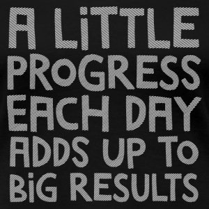 A Little Progress Each Day Adds Up To Big Results T-shirts - Premium-T-shirt dam