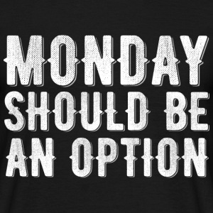 Monday should be an option - white - Männer T-Shirt