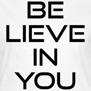 Believe In You  T-Shirts - Frauen T-Shirt
