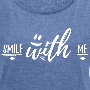 smile with me T-Shirts - Frauen T-Shirt mit gerollten Ärmeln