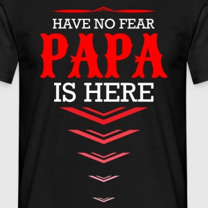 Have No Fear Papa Is Here   T-Shirts - Men's T-Shirt