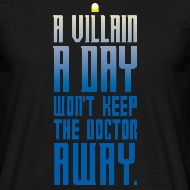 A villain a day won't keep the doctor away.