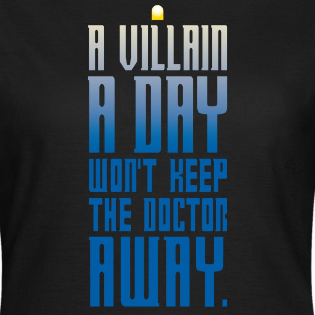 A villain a day won't keep the doctor away.