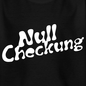 Null Checkung | Kindershirt - Teenager T-Shirt