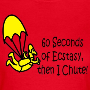 60 Seconds Of Ecstasy, Then I Chute! - Women's T-Shirt