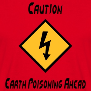 Caution Earth Poisoning Ahead - Men's T-Shirt