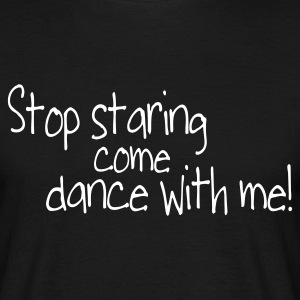 Noir stop staring and come dance with me T-shirts - T-shirt Homme