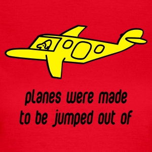 Planes Were Made To Be Jumped Out Of - Women's T-Shirt