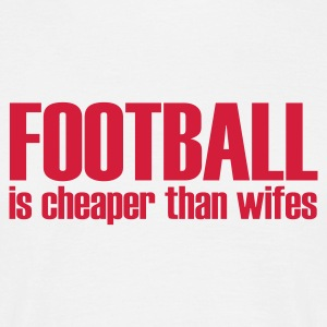 Bianco football is cheaper than wifes T-shirt - Maglietta da uomo