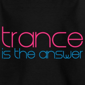 Schwarz Trance is the Answer Kinder T-Shirts - Teenager T-Shirt