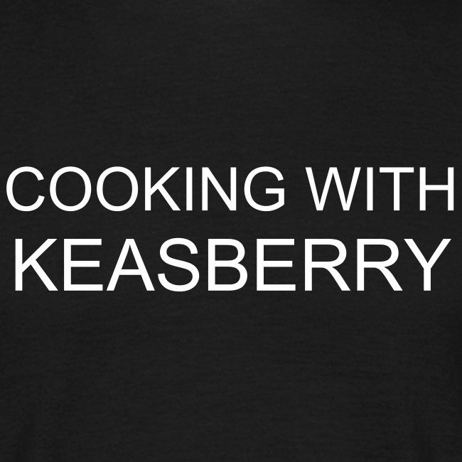COOKING WITH KEASBERRY