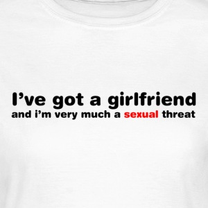 I've Got A Girlfriend T-Shirts - Women's T-Shirt