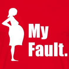 My Fault. Pregnancy T-Shirt