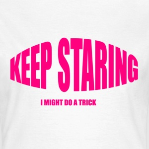 Keep Staring T-Shirts - Women's T-Shirt