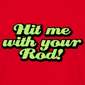 Hit me with your Rod T-Shirts - Herre-T-shirt
