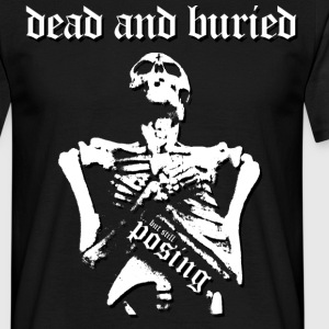 Dead And Buried ... but still posing - Männer T-Shirt