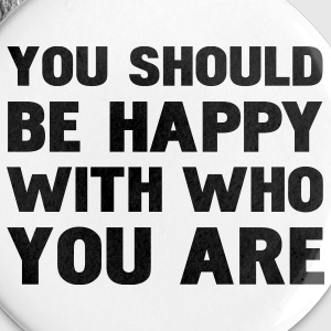 you should be happy with who you are Badges - Badge petit 25 mm