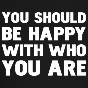 you should be happy with you who are T-Shirts - Männer Kontrast-T-Shirt