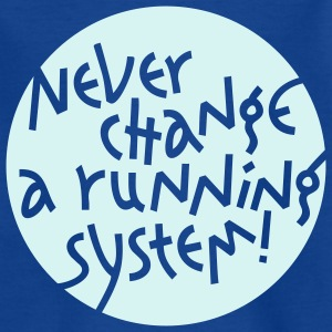 NEVER CHANGE A RUNNING SYSTEM | Kindershirt - Teenager T-Shirt