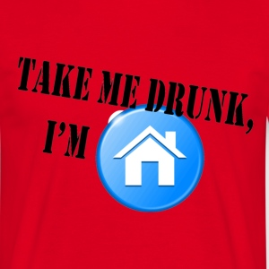 Take me drunk, I'm home T-shirts - Mannen T-shirt