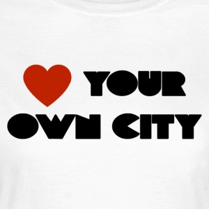 Love your own city - Frauen T-Shirt