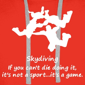 Skydiving If You Can't Die Doing It, It's Not A Sport, It's A Game - Men's Premium Hoodie
