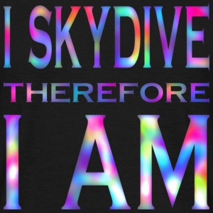 I Skydive Therefore I Am - Men's T-Shirt