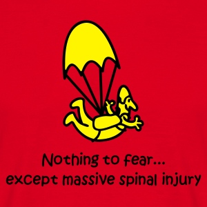 Nothing to fear...except massive spinal injury - Men's T-Shirt