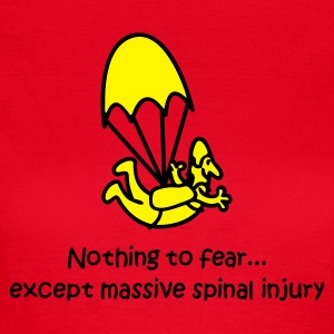 Nothing to fear...except massive spinal injury - Women's T-Shirt