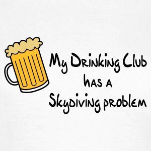 My Drinking Club Has A Skydiving Problem - Women's T-Shirt