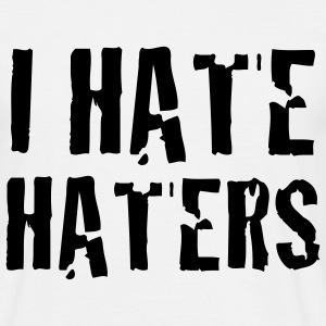 i hate haters T-Shirts - Männer T-Shirt