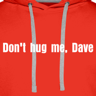 Design ~ Don't hug me, Dave